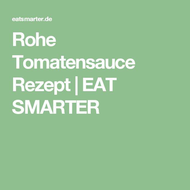 Rohe Tomatensauce Rezept | EAT SMARTER