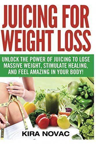 Entsaften zur Gewichtsreduktion: Schalte die Kraft des Entsaftens frei, um … …   – Juice Recipes