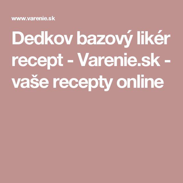 Dedkov bazový likér recept - Varenie.sk - vaše recepty online