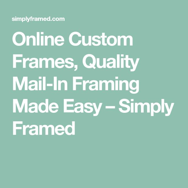 Online Custom Frames, Quality Mail-In Framing Made Easy – Simply Framed