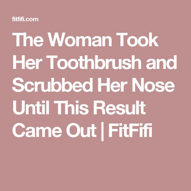 The Woman Took Her Toothbrush and Scrubbed Her Nose Until This Result Came Out | FitFifi