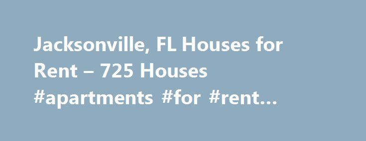 Jacksonville, FL Houses for Rent – 725 Houses #apartments #for #rent #new #york #city http://apartments.remmont.com/jacksonville-fl-houses-for-rent-725-houses-apartments-for-rent-new-york-city/  #for rent houses # Houses for Rent in Jacksonville, FL Overview of Jacksonville Jacksonville s location is in the northeastern part of Florida, which provides residents with the opportunity to rest and relax, but you can also stay active and in shape. You can stay fit by enjoying different…