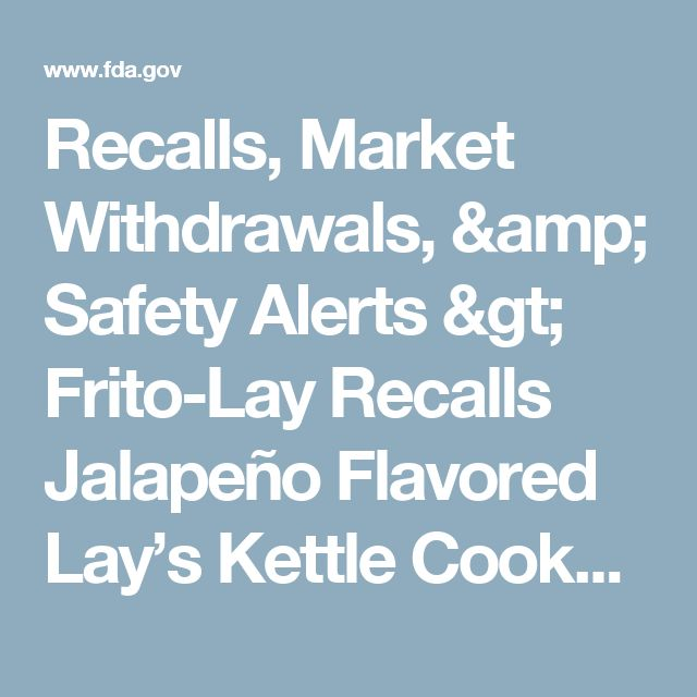 Recalls, Market Withdrawals, & Safety Alerts > Frito-Lay Recalls Jalapeño Flavored Lay's Kettle Cooked Potato Chips and Jalapeño Flavored Miss Vickie's Kettle Cooked Potato Chips Due to Potential Presence of <em>Salmonella</em>