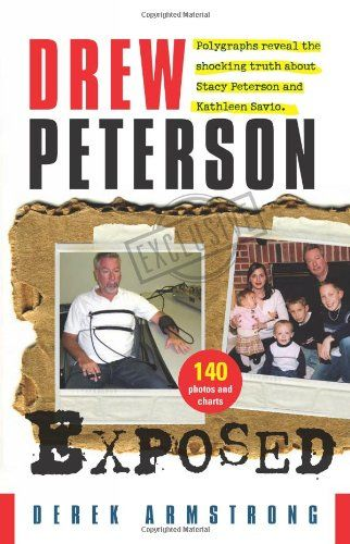 """Drew Peterson Exposed — Polygraphs reveal the shocking truth about Stacy Peterson and Kathleen Savio:   <div> <p class=""""MainContent""""></p> <p><span id=""""span_contact_Locked_A2DFHJ5MMT31KS"""" style=""""display: inline;"""">Exposing the never-before-published polygraph results of Drew Peterson's testimony, this illuminating exposé reveals new details in one of the most provocative and high profile criminal investigations in the country. October 28, 2008 marks the one year anniversary of Stacy Pete..."""