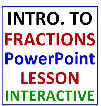 * VISUAL and INTERACTIVE! A perfect introduction to FRACTIONS! * This program consists of 4 different parts. They are: What is a fraction anyways? Parts of a fraction – Numerator and Denominator, Kinds of fractions – Proper, Improper and Mixed and REVIEW TIME! * Each section is INTERACTIVE and has questions your students must answer on paper. INTRODUCTION TO FRACTIONS!