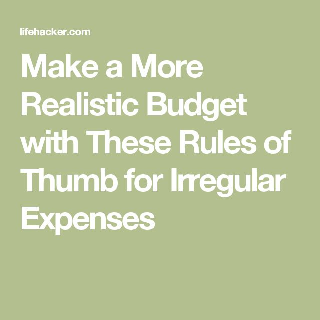 Make a More Realistic Budget with These Rules of Thumb for Irregular Expenses