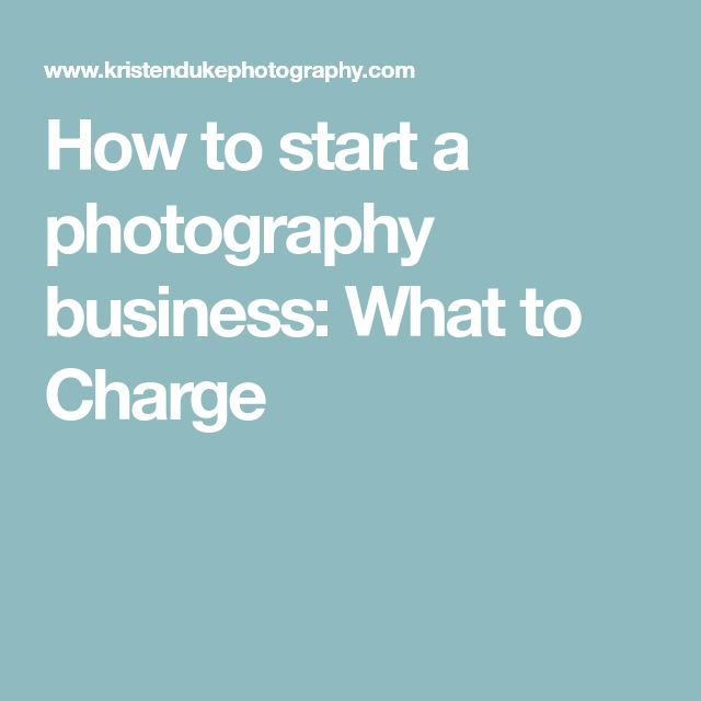 How to start a photography business: What to Charge #PhotographyBusinessStuff