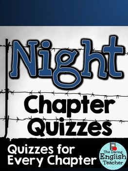 "There are 9 quizzes for ""Night"" by Elie Wiesel included in this resource.All 9 of these quizzes include 10 questions for the memoir ""Night"": 5 multiple choice questions and 5 true/false questions. These Night chapter quizzes assess reading comprehension and are the perfect way to quickly assess student understanding."