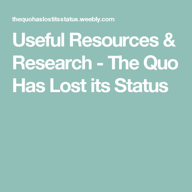 Useful Resources & Research - The Quo Has Lost its Status