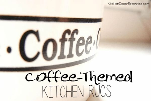 Coffee Themed Kitchen Rugs - Great way to add warmth and style to your coffee-themed kitchen decor!