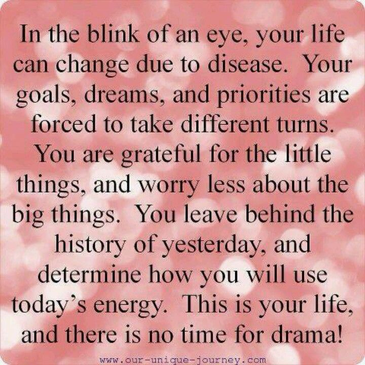 In a Blink of an eye, your life can change.... be grateful for the little things.... This is your life and there is no time for Drama