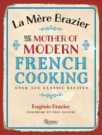 La Mère Brazier: The Mother of Modern French Cooking (searchable index of recipes)