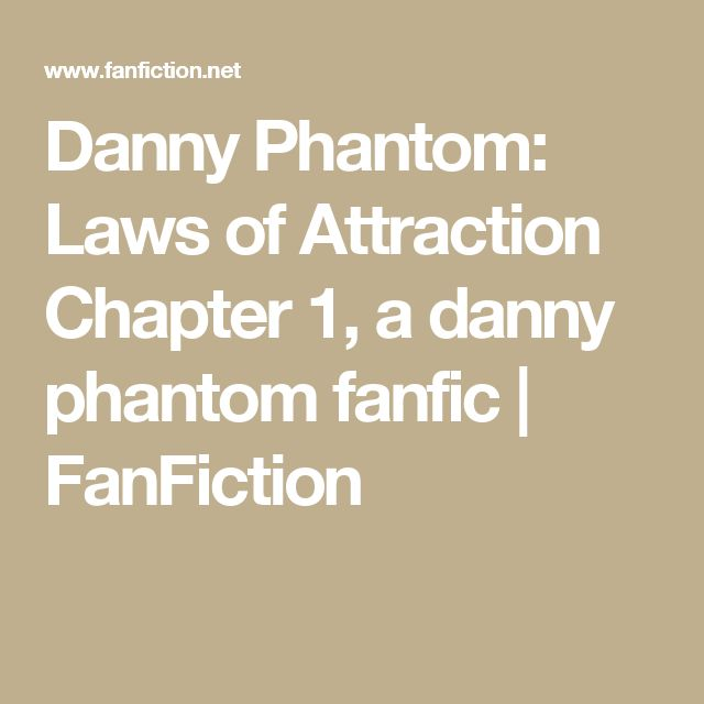 Danny Phantom: Laws of Attraction Chapter 1, a danny phantom fanfic | FanFiction