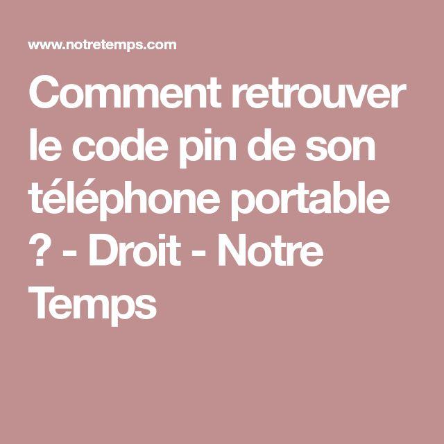 Comment retrouver le code pin de son téléphone portable ? - Droit - Notre Temps