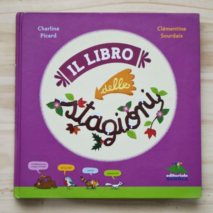 KIDS BOOKS: IL LIBRO DELLE STAGIONI di Charline Picard e Clementine Sourdais per EDITORIALE SCIENZA