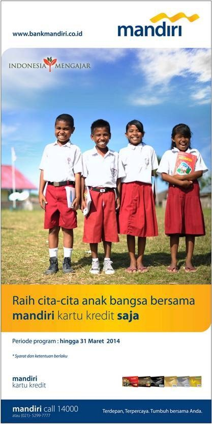 indonesia mengajar - donasi untuk indonesia mengajar dengan mandiri kartu kredit, periode hingga 31 maret 2014, info: mandiri call 14000 www.bankmandiri.co.id