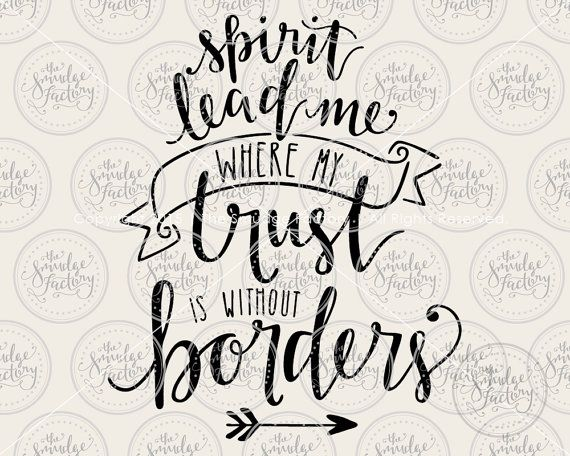 Spirit Lead Me Trust Is Without Borders by TheSmudgeFactoryLLC