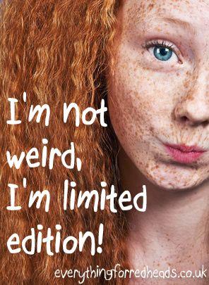 I'm not weird I'm limited edition! #redheads #ginger #redheadzen