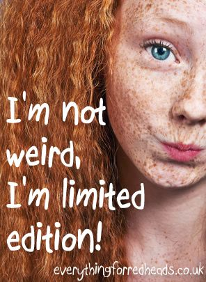 I'm not weird I'm limited edition! #redheads #ginger #redheadzen