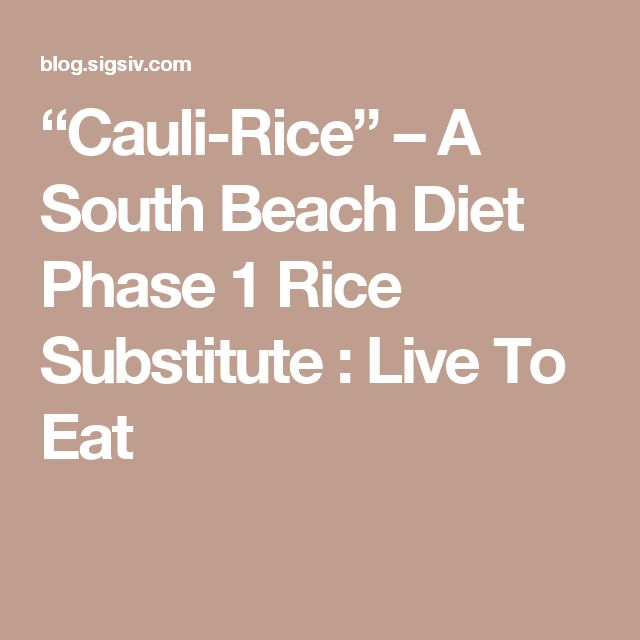 """""""Cauli-Rice"""" – A South Beach Diet Phase 1 Rice Substitute : Live To Eat"""