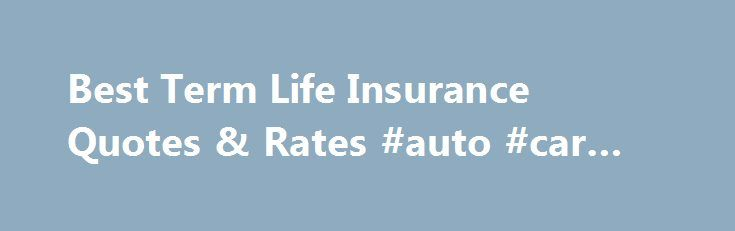 Best Term Life Insurance Quotes & Rates #auto #car #insurance http://insurance.remmont.com/best-term-life-insurance-quotes-rates-auto-car-insurance/  #insurance life # Term Life Insurance Quotes And Rates Get A Free Quote Speak With An Agent What is Term Life Insurance? Term life insurance is the most affordable way to protect your family's financial security if something happens to you. Men and women in excellent health in their mid 30s and 40s can buy […]The post Best Term Life Insurance…