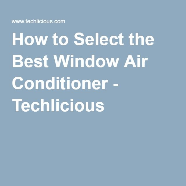 How to Select the Best Window Air Conditioner - Techlicious