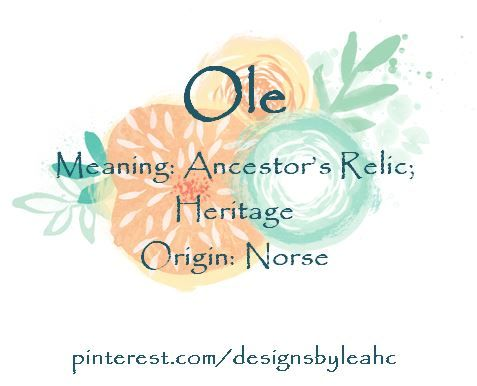 Baby Boy Name: Ole. Meaning: Ancestor's Relic; Heritage. Origin: Norse.