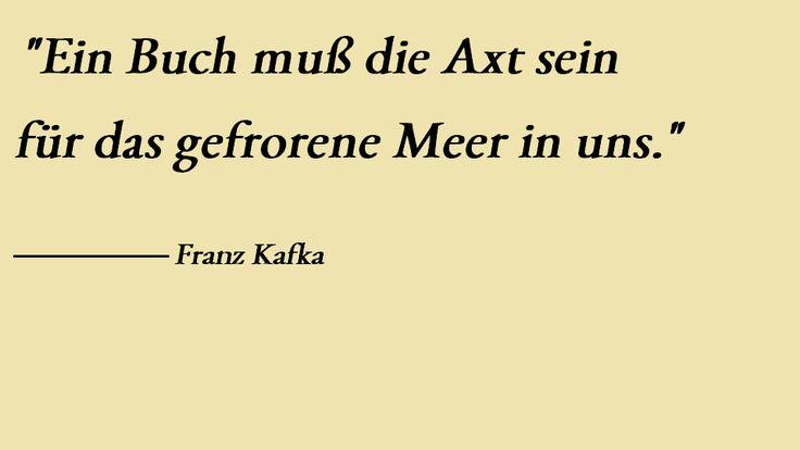 """""""Ein #Buch muß die Axt sein für das gefrorene Meer in uns."""" Franz #Kafka"""