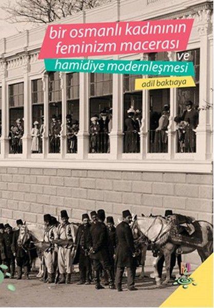 Bir Osmanlı Kadınının Feminizm Macerası ve Hamidiye Modernleşmesi | D&R - Kültür, Sanat ve Eğlence Dünyası