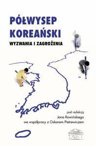 Półwysep Koreański : wyzwania i zagrożenia / pod red. Jana Rowińskiego ; we współpr. z Oskarem Pietrewiczem. -- Toruń :  Dom Wydawniczy DUET,  2014.