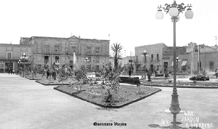 49 best images about historia de ciudad de queretaro for Jardin guerrero queretaro