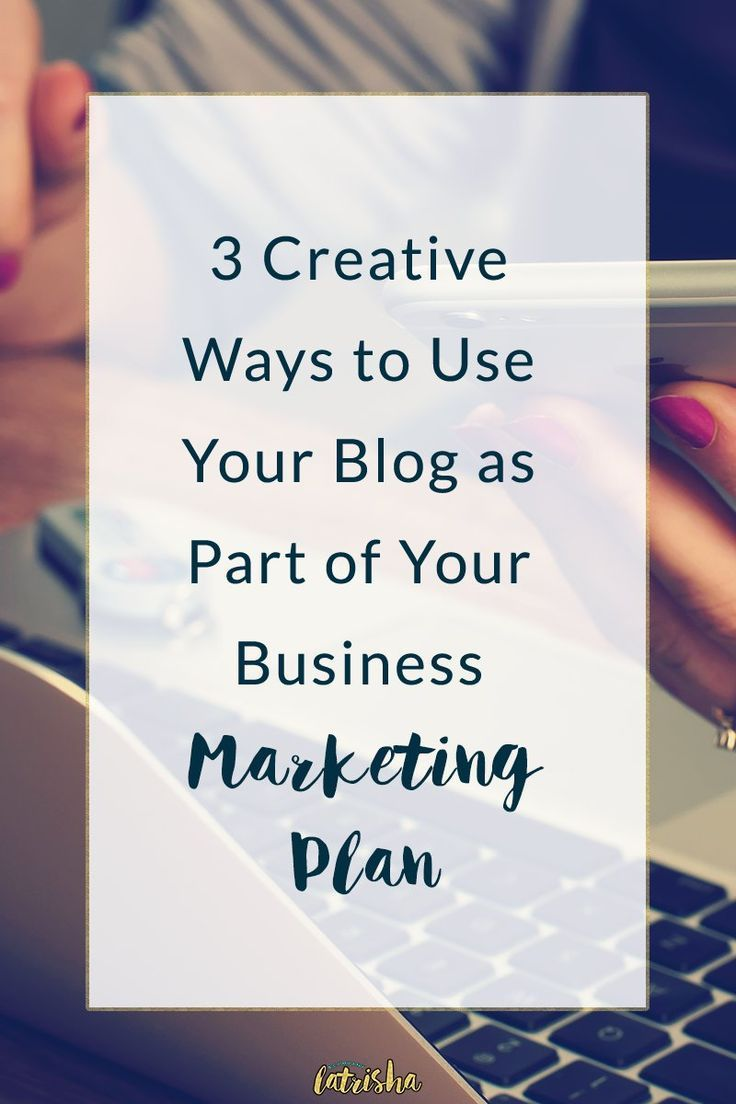 """3 Creative Ways to Use Your Blog as Part of Your Business Marketing Plan 