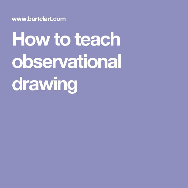 How to teach observational drawing