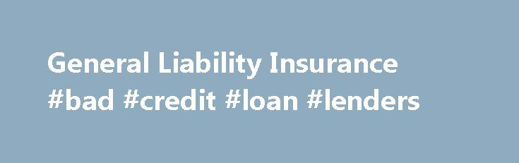 General Liability Insurance #bad #credit #loan #lenders http://insurance.remmont.com/general-liability-insurance-bad-credit-loan-lenders/  #general liability insurance # General Liability Insurance General liability insurance (GL) is coverage that can protect you from a variety of claims including bodily injury, property damage, personal injury and others that can arise from your business operations. General liability insurance is often combined with property insurance in a Business Owners…