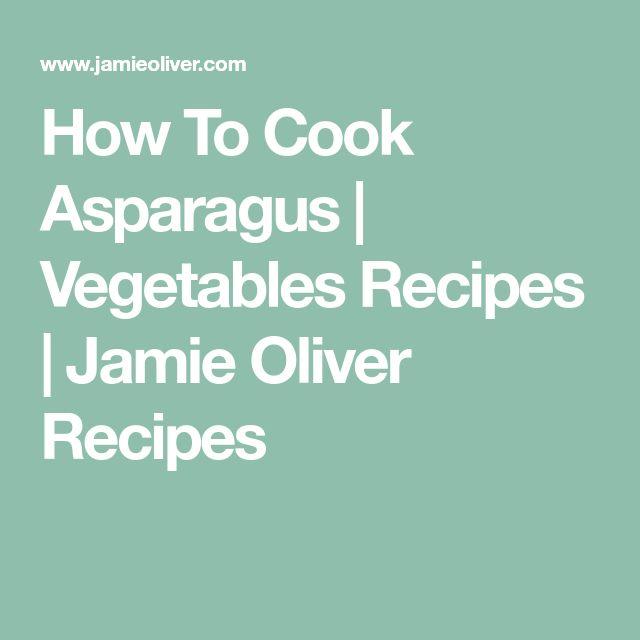 How To Cook Asparagus | Vegetables Recipes | Jamie Oliver Recipes