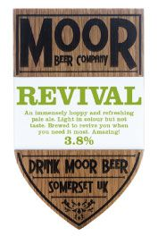 """The bottle conditioned Moor Beers are VERY good.......we also like their marketing strap line """"Drink Moor beer""""!!!!!"""