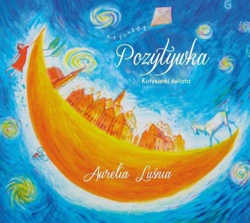Pozytywka: Kołysanki świata -   Luśnia Aurelia, Molęda Kuba