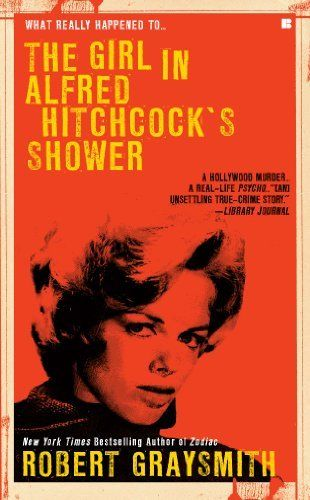 The Girl in Alfred Hitchock's Shower (Berkley True Crime) by Robert Graysmith. $5.63. 336 pages. Author: Robert Graysmith. Publisher: Berkley; Reprint edition (February 2, 2010)