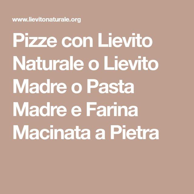 Pizze con Lievito Naturale o Lievito Madre o Pasta Madre e Farina Macinata a Pietra
