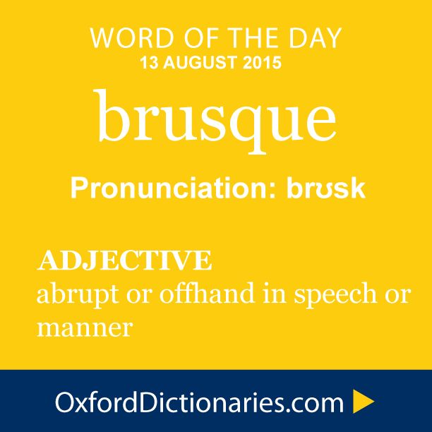 brusque (adjective): Abrupt or offhand in speech or manner. Word of the Day for 13 August 2015. #WOTD #WordoftheDay #brusque