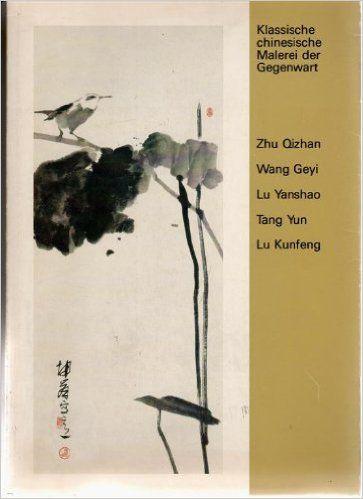 Klassische chinesische Malerei der Gegenwart. Zhu Qizhan, Wang Geyi, Lu Yanshao, Tang Yun, Lu Kunfeng.: Amazon.de: Bücher