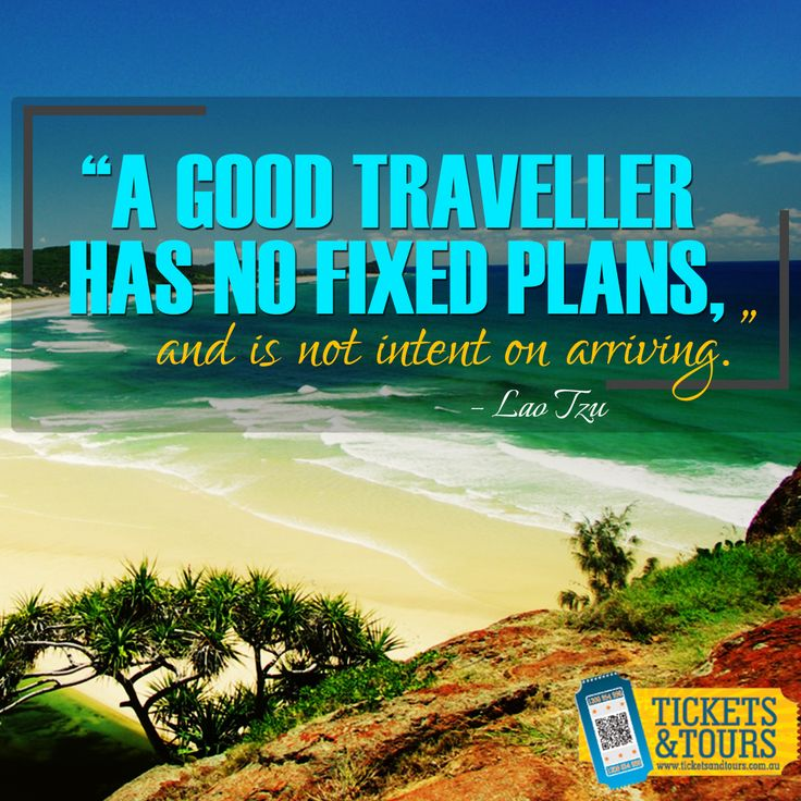 A good traveller has no fixed plans, and is not intent on arriving #TicketsandTours http://www.ticketsandtours.com.au