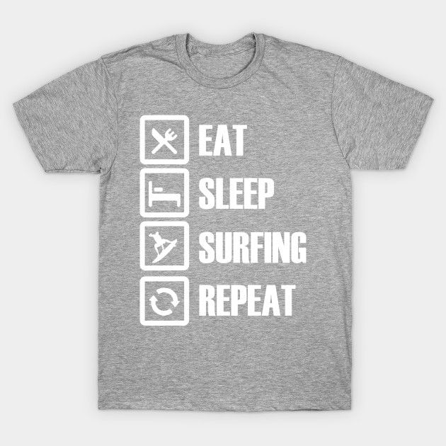Eat Sleep SurfingRepeat T-Shirts