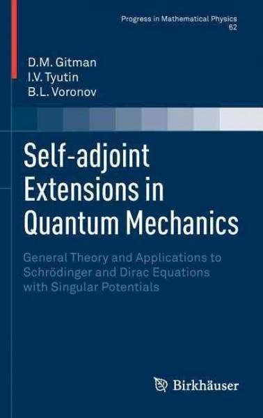 Self-adjoint Extensions in Quantum Mechanics: General Theory and Applications to Schrodinger and Dirac Equations ...