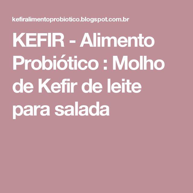 KEFIR - Alimento Probiótico : Molho de Kefir de leite para salada