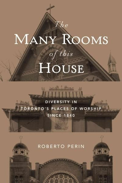 The Many Rooms of This House: Diversity in Toronto's Places of Worship Since 1840