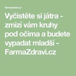 Vyčistěte si játra - zmizí vám kruhy pod očima a budete vypadat mladší - FarmaZdravi.cz