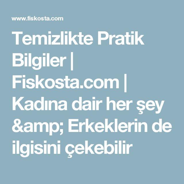 Temizlikte Pratik Bilgiler | Fiskosta.com | Kadına dair her şey & Erkeklerin de ilgisini çekebilir
