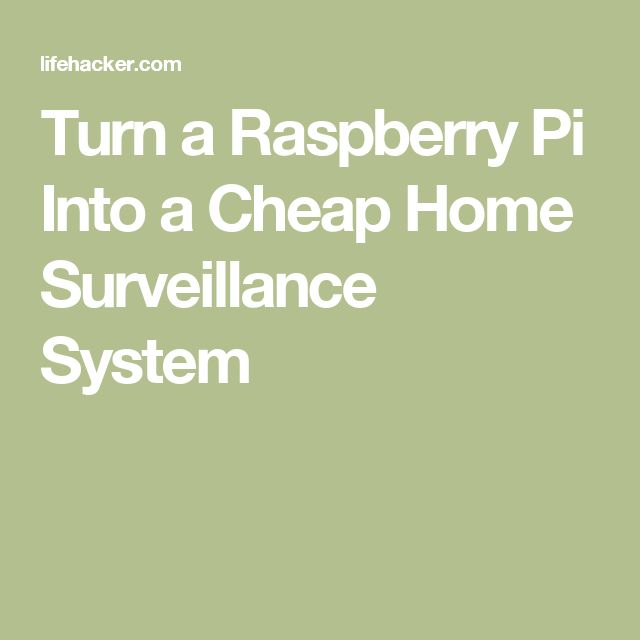 Turn a Raspberry Pi Into a Cheap Home Surveillance System