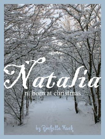 Baby Girl Name: Natalia. Meaning: Born at Christmas. Origin: Latin; Russian. http://www.pinterest.com/vintagedaydream/baby-names/